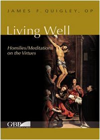 Living Well: Homilies/Meditations on the Virtues (Fuori Collana): James Quigley OP