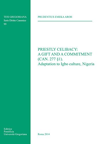Priestly Celibacy: A Gift and a Commitment: (Can. 277 1) Adaptation to Igbo Culture Nigeria (Tesi ...