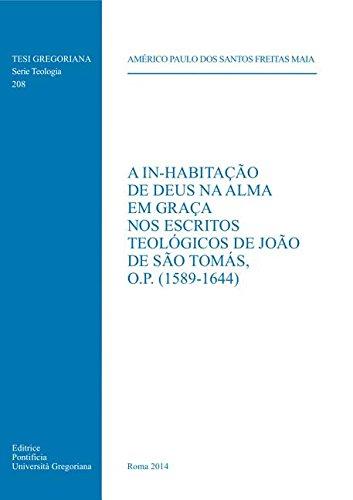 A In-habitacao De Deus Na Alma Em Graca Nos Escritos Teologicos De Joao De Sao Tomas O.P. (1589-...