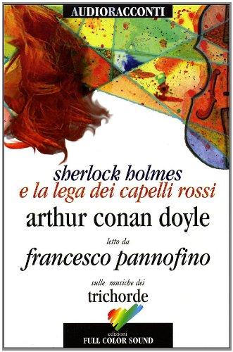 Sherlock Holmes e la lega dei capelli rossi originale in inglese con testo italiano a fronte letto da francesco pannofino sulle musiche dei trichorde - Pannofino, Francesco (Erzähler) und Sir Arthur Conan (Autor) Doyle