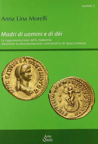 9788878490451: Madri di uomini e di dèi. La rappresentazione della maternità attraverso la documentazione numismatica di epoca romana