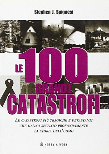 Le cento grandi catastrofi (887851344X) by Stephen J. Spignesi