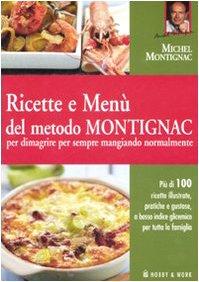 Ricette e menù del metodo Montignac per dimagrire per sempre mangiando normalmente (8878516643) by [???]