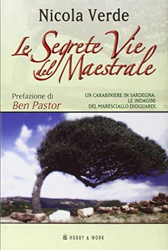 Le segrete vie del maestrale. (Un carabiniere in Sardegna: le indagini del maresciallo Dioguardi). - Verde,Nicola.