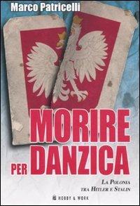9788878519725: Morire per Danzica. La Polonia tra Hitler e Stalin