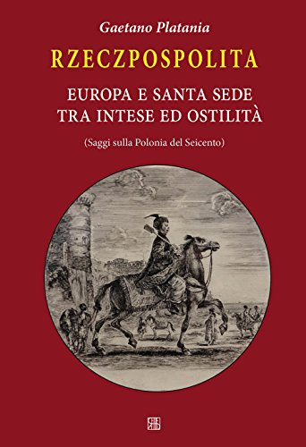 9788878537682: Rzeczpospolita. Europa e Santa Sede tra intese e ostilità. Saggi sulla Polonia del Seicento