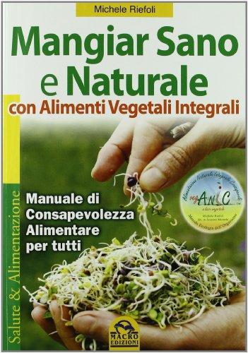 9788878690370: Mangiar sano e naturale con alimenti vegetali integrali. Manuale di consapevolezza alimentare per tutti