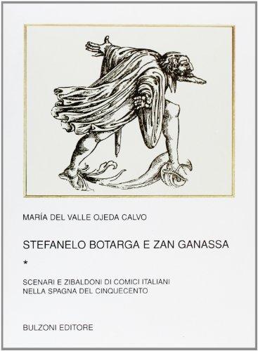 9788878702288: Stefanelo Botarga e Zan Ganassa vol. 1 - Scenari e zibaldoni di comici italiani nella Spagna del Cinquecento
