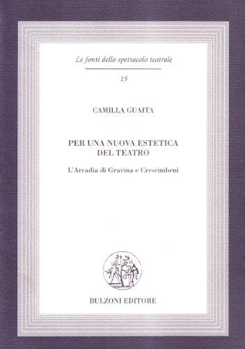 9788878703902: Per una nuova estetica del teatro. L'Arcadia di Gravina e Crescimbeni (Le fonti dello spettacolo teatrale)