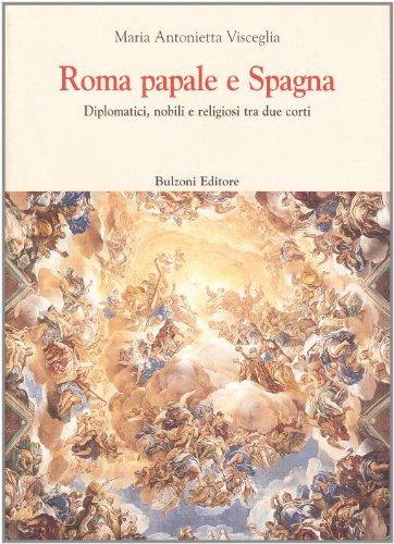9788878704749: Roma papale e Spagna. Diplomatici, nobili e religiosi tra due corti