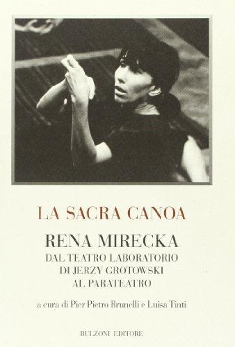 9788878705449: La sacra canoa. Rena Mirecka dal laboratorio di Jerzy Grotowski al parateatro