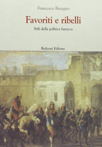 9788878705616: Favoriti e ribelli. Stili della politica barocca (Europa delle corti)