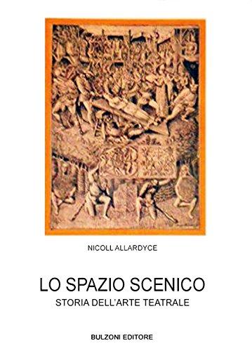 Lo spazio scenico. Storia dell'arte teatrale: Allardyce Nicoll