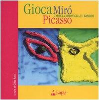 9788878740495: Gioca Mirò Picasso. L'arte, la meraviglia e i bambini