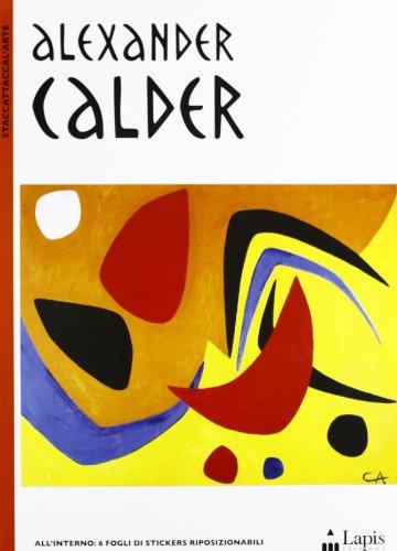 9788878742741: Alexander Calder. Con adesivi. Ediz. illustrata (Staccattaccal'arte)