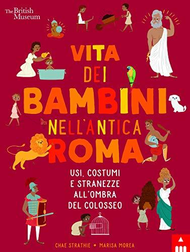 9788878747487: Vita dei bambini nell'Antica Roma. Usi costumi e stranezze all'ombra del Colosseo