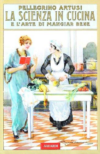 9788878872974: La scienza in cucina e l'arte di mangiar bene (rist. anast. 1907)