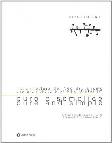 9788878908888: Puro e semplice. L'architettura del neo brutalismo