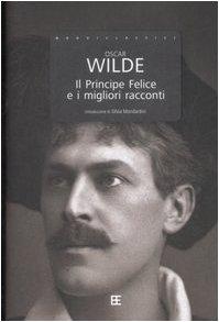 Il principe felice e i migliori racconti: Oscar Wilde