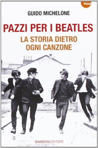 9788878995451: Pazzi per i Beatles. La storia dietro ogni canzone