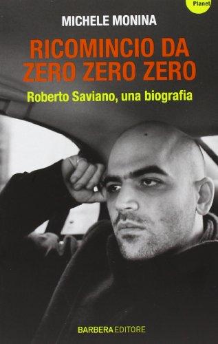 9788878996113: Ricomincio da Zero zero zero. Roberto Saviano, una biografia