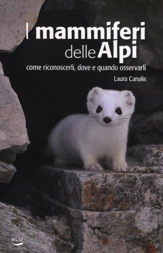9788879041225: I mammiferi delle Alpi. Come riconoscerli, dove e quado osservarli (Natura e ambiente)