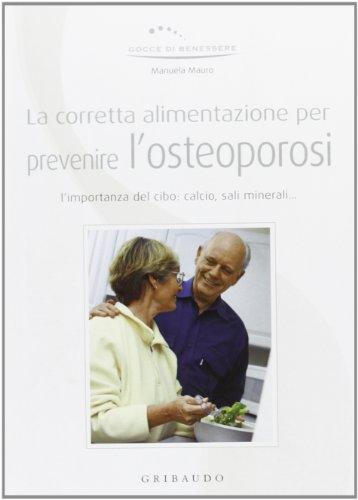 Corretta alimentazione per prevenire l'osteoporosi.: Mauro, Manuela
