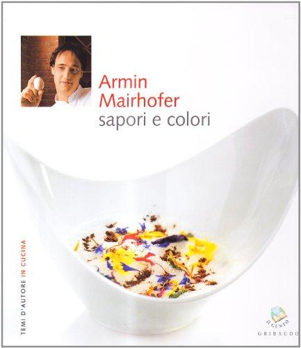 9788879066457: Armin Mairhofer. Sapori e colori