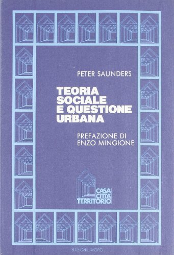 Teoria sociale e questione urbana: Saunders, Peter