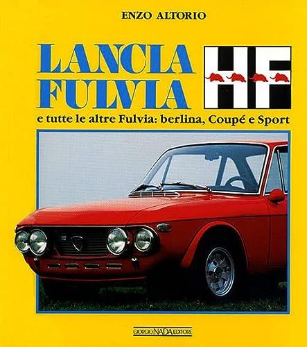 9788879110846: Lancia Fulvia HF e tutte le altre Fulvia: berlina, coupé e sport. Ediz. illustrata (Auto classiche)