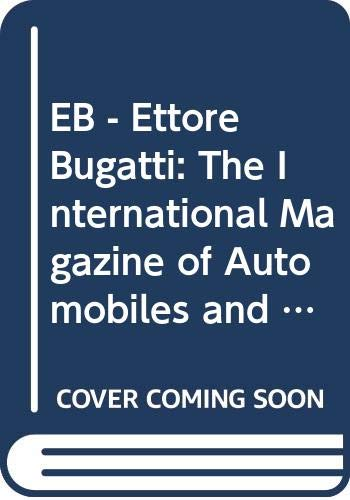 9788879110907: EB - Ettore Bugatti: The International Magazine of Automobiles and Other Objets D'Art