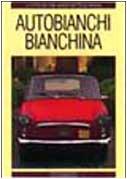 9788879110945: Autobianchi Bianchina (Le vetture che hanno fatto la storia)