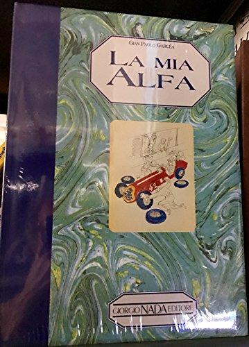 9788879111133: La mia Alfa: Ricordi, storie, episodi su l'Alfa Romeo (Italian Edition)