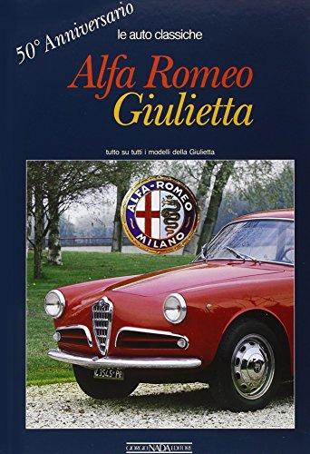 Alfa Romeo Giulietta. 50° anniversario. Ediz. illustrata: Angelo T. Anselmi