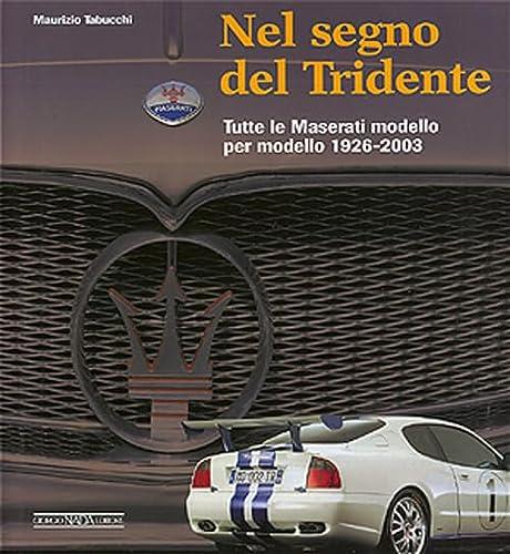 Nel segno del Tridente. Tutte le Maserati modello per modello. 1926-2003 (8879112597) by [???]