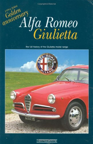 9788879113403: Alfa Romeo Giulietta: 1954-2004 Golden Anniversary: the full history of the Giulietta model range