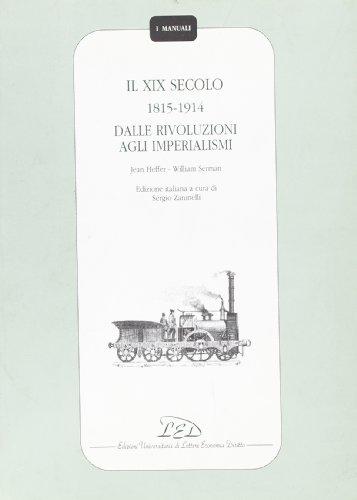 Il diciannovesimo secolo (1815-1914). Dalle rivoluzioni agli: Heffer, Jean;Serman, William