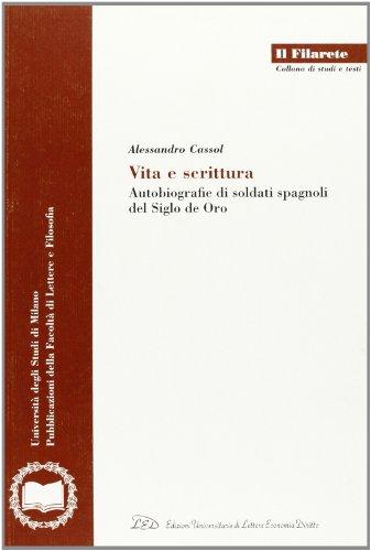 Vita e scrittura. Autobiografie di soldati spagnoli del Siglo de Oro.: Cassol,Alessandro.