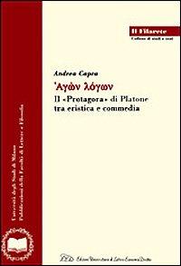 """""""Agòn lógon. Il """"Protafora"""" di Platone tra cristica e commedia. """"..."""