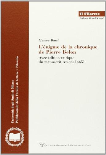 9788879161688: L'enigme de la chronique de Pierre Belon: Avec edition critique du manuscrit Arsenal 4651 (Il filarete) (French Edition)