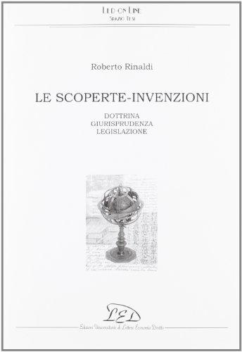 Le Scoperte-Invenzioni. Dottrina, Giurisprudenza, Legislazione.: Rinaldi, Roberto