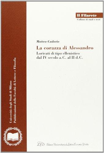 9788879162500: La corazza di Alessandro. Loricati di tipo ellenistico dal IV secolo a. C. al II d. C. (Il Filarete. Fac. lettere e filos.-Un. MI)