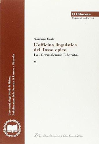 L'officina linguistica del Tasso epico: La Gerusalemme Liberata (Pubblicazioni della Facolta di Lettere e Filosofia) (887916354X) by Maurizio Vitale