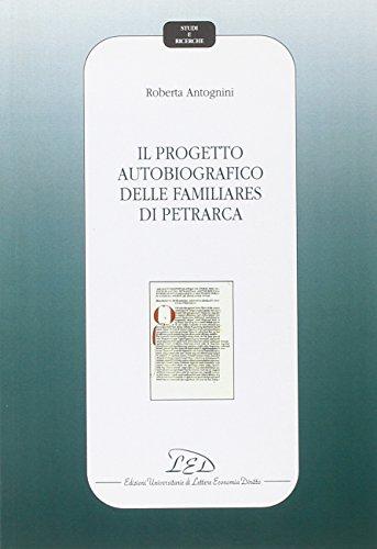 Il progetto autobiografico delle familiares di Petrarca (Book): Petrarca, Francesco;Antognini, ...