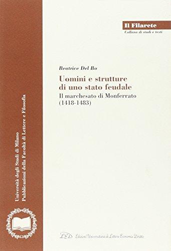 Uomini e Strutture di uno Stato Feudale. Il Marchesato di Monferrato (1418-1483).: Del Bo, Beatrice