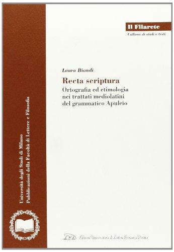 9788879164849: Recta scriptura. Ortografia ed etimologia nei trattati mediolatini del grammatico Apuleio (Il Filarete. Fac. lettere e filos.-Un. MI)