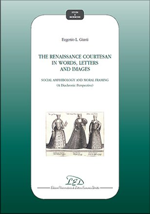 The Renaissance courtesan in words, letters and images. Social amphibology and moral framing (A ...