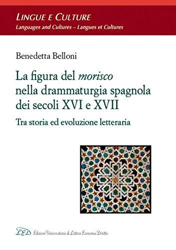 La Figura del Morisco nella Drammaturgia Spagnola dei Secoli XVI e XVII. Tra storia ed evoluzione ...