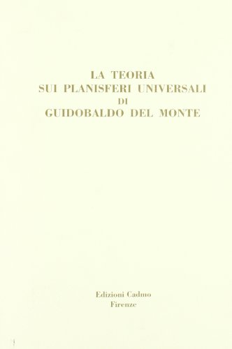 La teoria sui planisferi universali di Guidobaldo del Monte.: Sinisgalli,Rocco.Vastola,Salvatore.