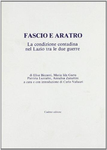 Fascio e aratro. La condizione contadina nel Lazio tra le due guerre.: Bizzarri,E. Gaeta,M.I. ...